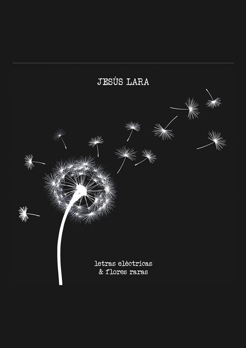 Jesús Lara – Letras eléctricas y flores raras